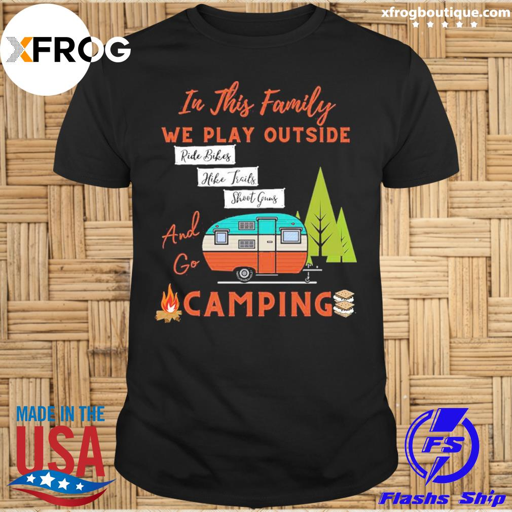 Official in this family we play outside ride bikes hike trails shoot guns and go camping t-shirt