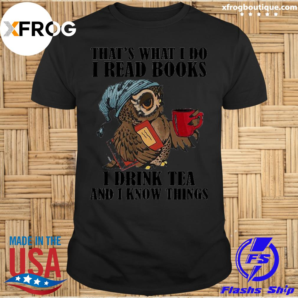 Official that's what i do i read books i drink tea and i know things owl t-shirt